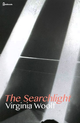 woolf the searchlight The searchlight was written in the year 1944 by virginia woolf this book is one of the most popular novels of virginia woolf, and has been translated into several other languages.