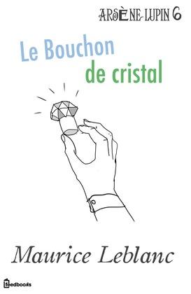 Le Bouchon de cristal | Maurice Leblanc