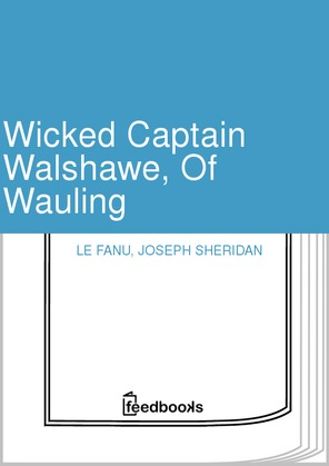 Wicked Captain Walshawe, Of Wauling