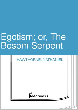 Egotism or the bosom serpent essays