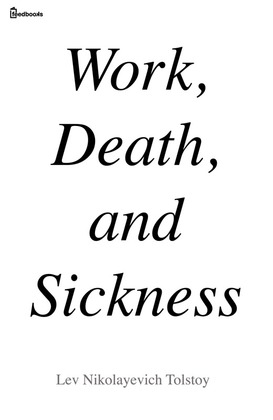 Work, Death, and Sickness