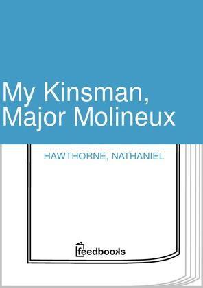 a review of nathaniel hawthornes my kinsman major molineuex My kinsman, major molineux young goodman brown  fiction of  nathaniel hawthorne, however, laughter is rarely a response to mirth in fact, a.