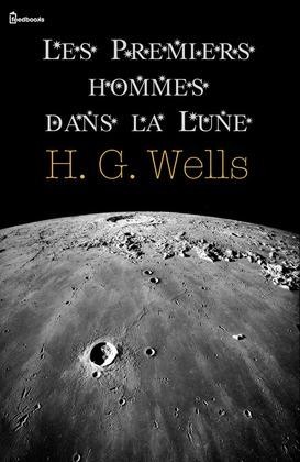 Les Premiers hommes dans la Lune | H. G. Wells