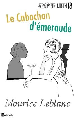 Le Cabochon d'émeraude | Maurice Leblanc