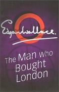 Edgar Wallace - The Man who bought London