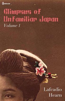 Glimpses of Unfamiliar Japan, Vol 1