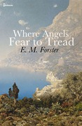E. M. Forster - Where Angels Fear to Tread