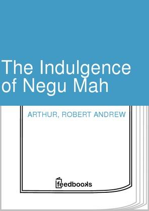 The Indulgence of Negu Mah