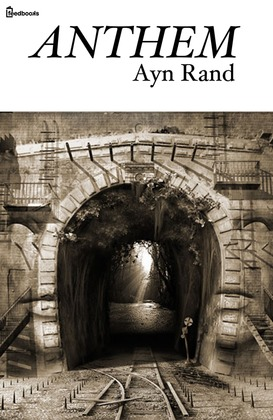 a review of ayn rands book anthem Anthem is one of ayn rand's earlier works - a small booklet of hardly 100 pages  that pictures a scary, scary future think brave new world,.