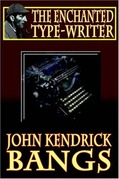 John Kendrick Bangs - The Enchanted Type-Writer