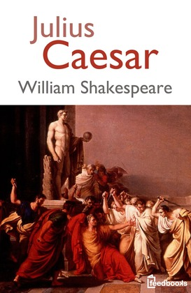 a comparison of the historical caesar and shakespeares julius caesar in literature Literature and ethical values: 21l450 fall, 2002 lecture #11 - machiavelli, excerpt from the prince shakespeare, julius caesar machiavelli, excerpt from the prince.