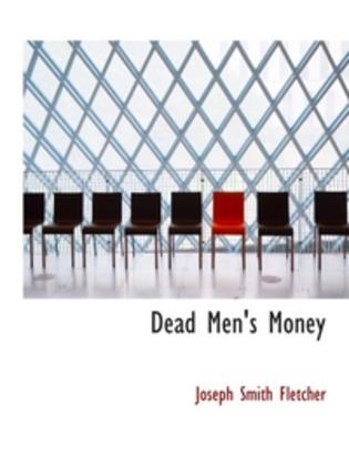 Listen to Dead Men's Money by J. S. Fletcher at Audiobooks.com