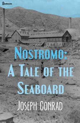 Nostromo: A Tale of the Seaboard
