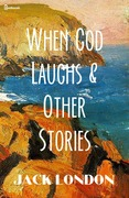 Jack London - When God Laughs & Other Stories