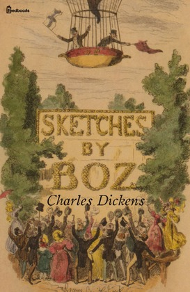 Sketches by Boz – Charles Dickens