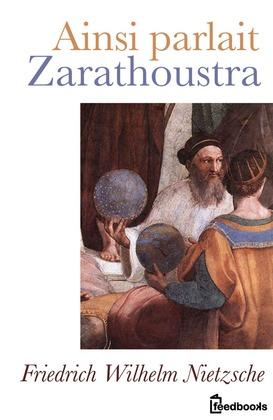 Ainsi Parlait Zarathoustra | Friedrich Wilhelm Nietzsche