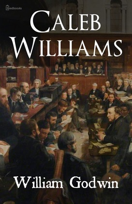 the authors political views in the adventures of caleb williams a novel by william goodwin The adventures of caleb williams  by william godwin  published: the novel mainly narrates the events that shape the life of caleb williams.