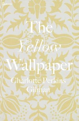The Yellow Wallpaper Charlotte Perkins Gilman Feedbooks