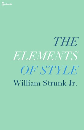 the rules of the english language in william strunk jr and eb whites the elements of style