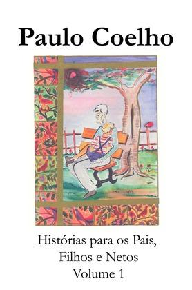 Histórias para os pais,  filhos, e netos - Volume 1