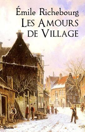 Les Amours de Village | Émile Richebourg