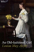 Louisa May Alcott - An Old-fashioned Girl