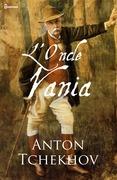 L'Oncle Vania | Anton Pavlovitch Tchekhov