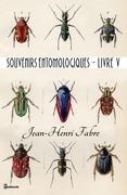 Souvenirs entomologiques - Livre V