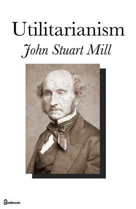utilitarianism john stuart mill feedbooks utilitarianism