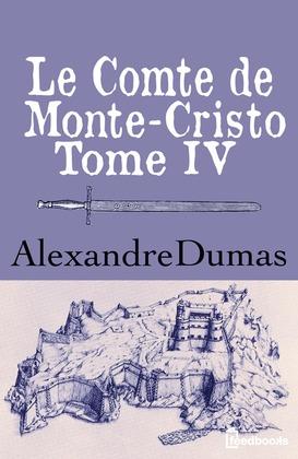 Le Comte de Monte-Cristo - Tome IV | Alexandre Dumas