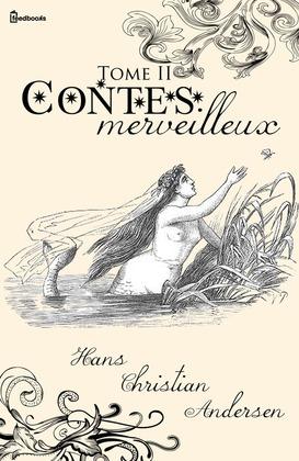 Contes merveilleux - Tome II | Hans Christian Andersen