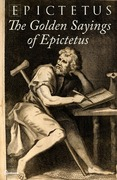 Epictetus - The Golden Sayings of Epictetus