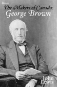 The Makers of Canada: George Brown
