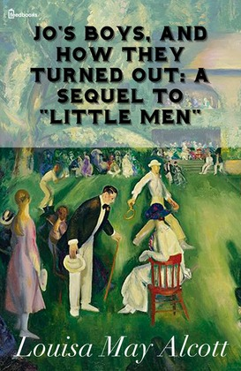 """Jo's Boys, and How They Turned Out: A Sequel to """"Little Men"""""""