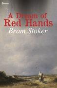 Bram Stoker - A Dream of Red Hands