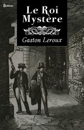 Le Roi Mystère | Gaston Leroux