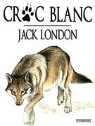 Croc-Blanc | Jack London