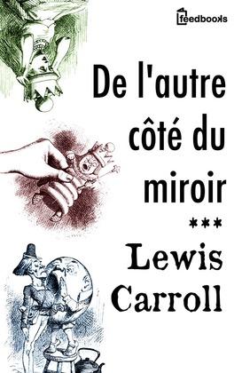 De l 39 autre c t du miroir lewis carroll feedbooks for L autre cote du miroir