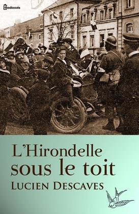 L'Hirondelle sous le toit | Lucien Descaves