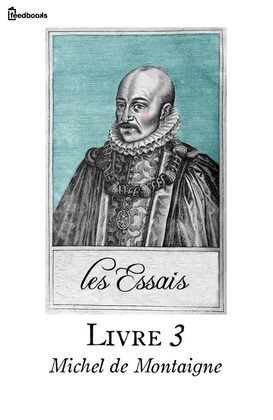 Les Essais - Livre III