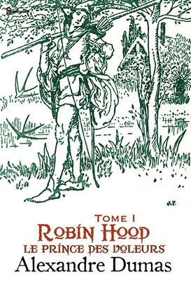 Robin Hood, le prince des voleurs - Tome I | Alexandre Dumas
