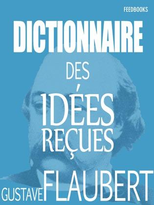 Dictionnaire des idées reçues | Gustave Flaubert