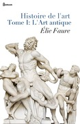 Histoire de l'art - Tome I : L'Art antique