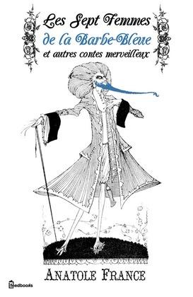 Les Sept Femmes de la Barbe-Bleue et autres contes merveilleux | Anatole France