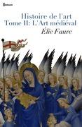 Histoire de l'art - Tome II : L'Art médiéval