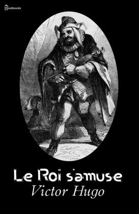 Le Roi s'amuse | Victor Hugo