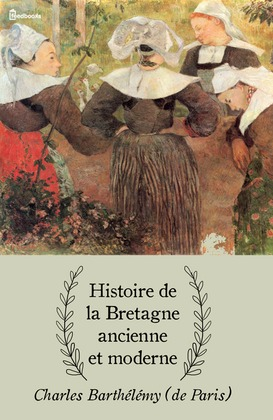 Histoire de la Bretagne ancienne et moderne