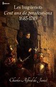 Les huguenots - Cent ans de persécutions 1685-1789