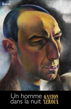 Un homme dans la nuit | Gaston Leroux
