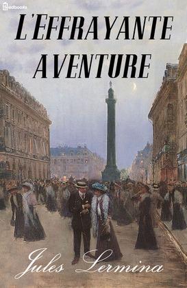 L'Effrayante aventure | Jules Lermina